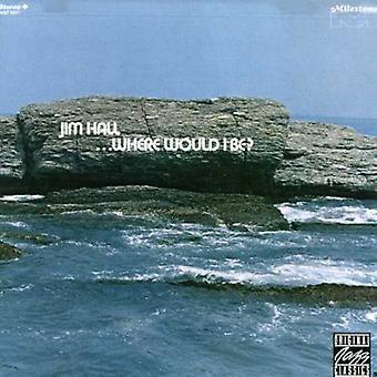 Jim Hall-var skulle jag vara? [CD] USA importera