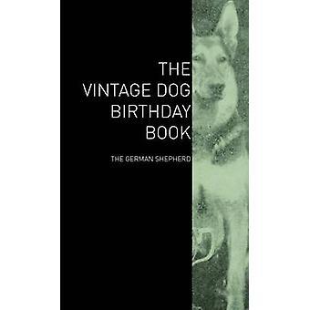 The Vintage Dog Birthday Book  The German Shepherd by Various