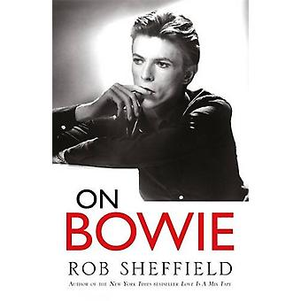 On Bowie by Rob Sheffield - 9781472241078 Book