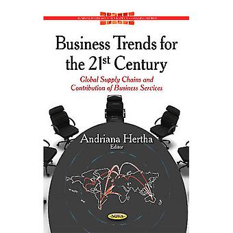 Business Trends for the 21st Century  Global Supply Chains amp Contribution of Business Services by Edited by Andriana Hertha