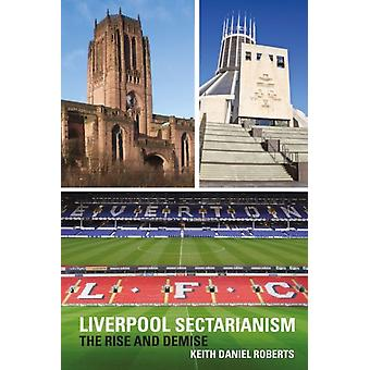 Liverpool Sectarianism by Keith D. Roberts