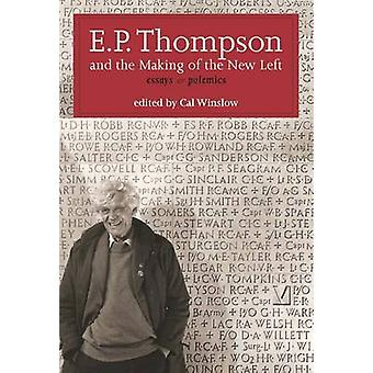 E. P. Thompson and the Making of the New Left  Essays and Polemics by E P Thompson & Edited by Cal Winslow