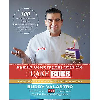 Family Celebrations with the Cake Boss - Recipes for Get-Togethers Thr