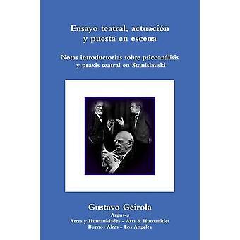 Ensayo teatral actuacin y puesta en escena. Stanislavski psicoanlisis y praxis teatral by Geirola & Gustavo