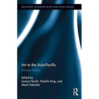Art in the AsiaPacific by Edited by Larissa Hjorth & Edited by Natalie King & Edited by Mami Kataoka