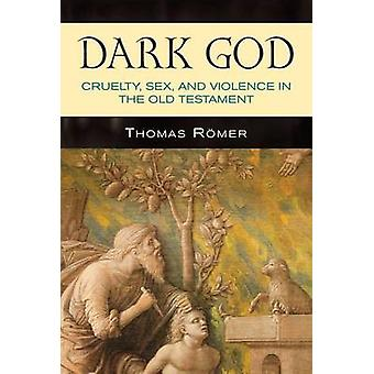 Dark God  Cruelty Sex and Violence in the Old Testament by Thomas R mer