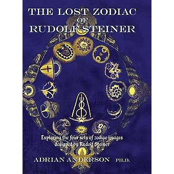 The Lost Zodiac of Rudolf Steiner Exploring the four sets of zodiac images designed by Rudolf Steiner by Anderson & Adrian