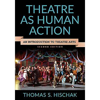 Theatre as Human Action  An Introduction to Theatre Arts by Thomas S Hischak