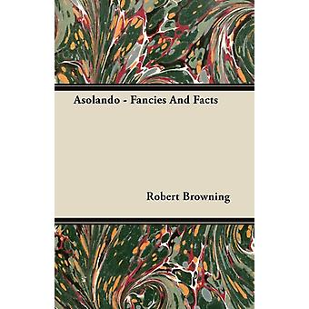 Asolando  Fancies And Facts by Browning & Robert