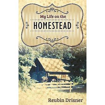 My Life on the Homestead by Drisner & Reubin