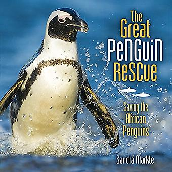 The Great Penguin Rescue - Saving the African Penguins by Sandra Markl