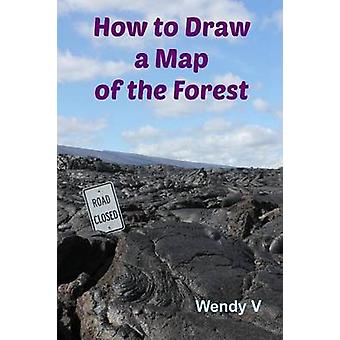 How to Draw a Map of the Forest by V & Wendy