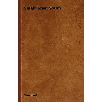 Small Town South by Byrd & Sam