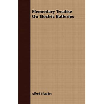 Elementary Treatise On Electric Batteries by Niaudet & Alfred