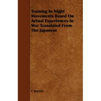 Training in Night Movements Based on Actual Experiences in War Translated from the Japanese by Burnett & C.