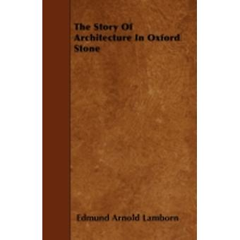 The Story of Architecture in Oxford Stone by Lamborn & Edmund Arnold