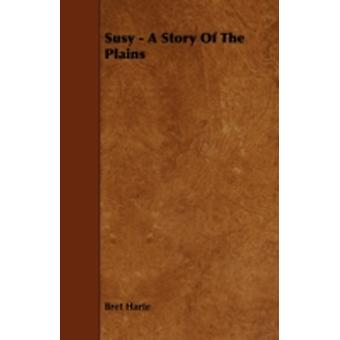 Susy  A Story Of The Plains by Harte & Bret