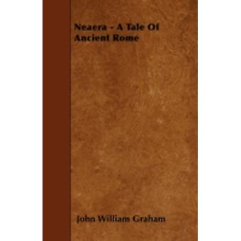 Neaera  A Tale Of Ancient Rome by Graham & John William