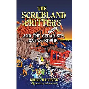 The Scrubland Critters and the Cedar Key Catastrophe by Rucker & Mike
