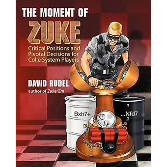 The Moment of Zuke Critical Positions and Pivotal Decisions for Colle System Players by Rudel & David I