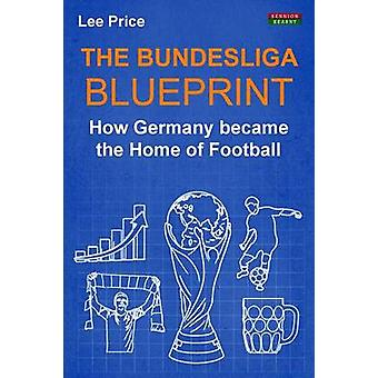 The Bundesliga Blueprint How Germany became the Home of Football by Price & Lee