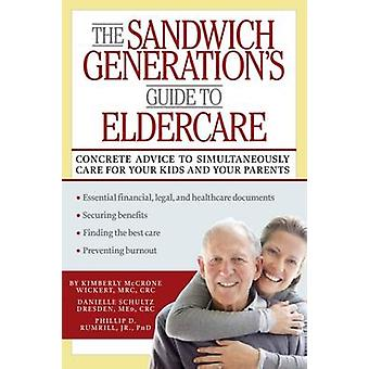 The Sandwich Generations Guide to Eldercare by Wickert MRC & CRC & Kimberly