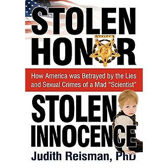 Stolen Honor Stolen Innocence How America was Betrayed by the Lies and Sexual Crimes of a Mad Scientist by Reisman & Ph.D. & Judith