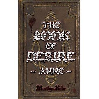 The Book of Desire  Anne by Kahr & Marilyn