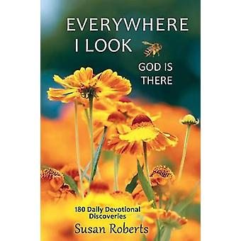 Everywhere I Look God Is There 180 Daily Devotional Discoveries by Roberts & Susan