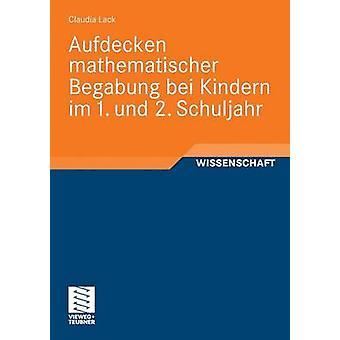 Aufdecken Mathematischer Begabung Bei Kindern Im 1. Und 2. Schuljahr by Lack & Claudia