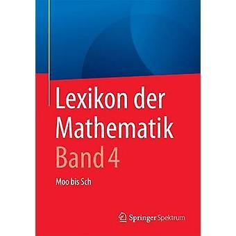 Lexikon der Mathematik Band 4  Moo bis Sch by Walz & Guido