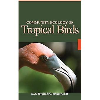 Community Ecology of Tropical Birds by Jayson & E.A.