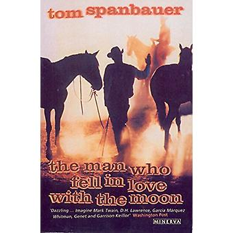 The Man Who Fell In Love With The Moon by Tom Spanbauer - 97807493956