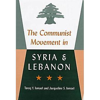 The Communist Movement in Syria and Lebanon by Tareq Y. Ismael - Jacq