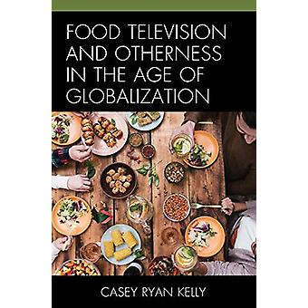 Food Television and Otherness in the Age of Globalization par Casey Ry