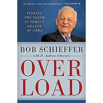 Overbelastning - finne sannheten i dagens flom av nyheter av Bob Schieffe