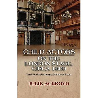 Child Actors on the London Stage - Circa 1600 - Their Education - Recr