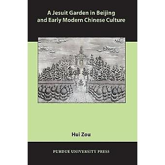 A Jesuit Garden in Beijing and Early Modern Chinese Culture by Hui Zou