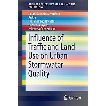 Influence of Traffic and Land Use on Urban Stormwater Quality  Implications for Urban Stormwater Treatment Design by Janaka Gunawardena & An Liu & Prasanna Egodawatta & Godwin A Ayoko & Ashantha Goonetilleke
