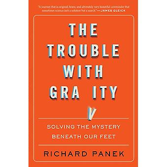 Trouble with Gravity Solving the Mystery Beneath Our Feet by Panek & Richard