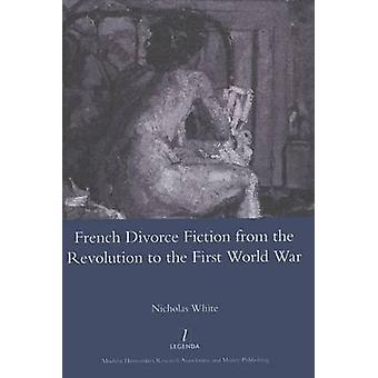 French Divorce Fiction from the Revolution to the First World War by White & Nicholas