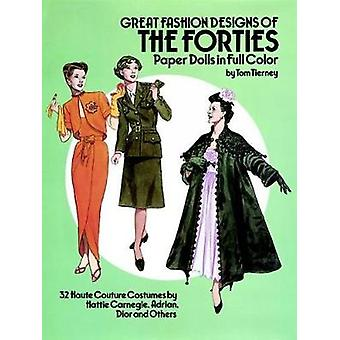 Great Fashion Designs of the Forties Paper Dolls  32 Haute Couture Costumes by Hattie Carnegie Adrian Dior and Others by Tom Tierney