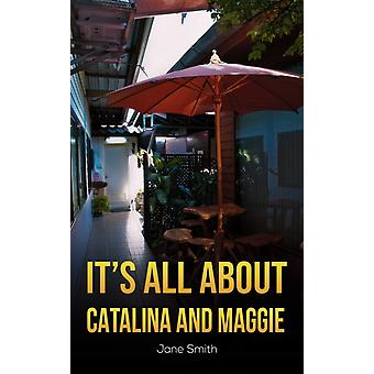 Its All About Catalina and Maggie by Jane Smith