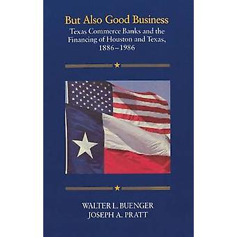 But Also Good Business - Texas Commerce Banks and the Financing of Hou
