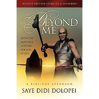 Beyond Me - Doing the Impossible with the Purposes of God by Saye Didi