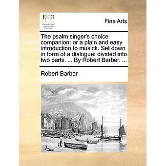 The Psalm Singer's Choice Companion - Or a Plain and Easy Introduction