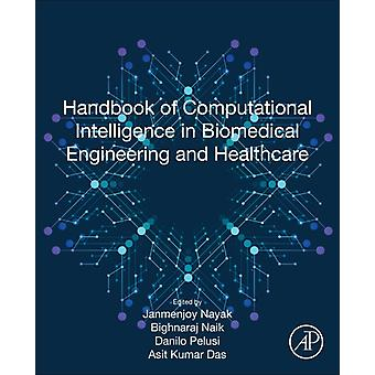 Handbook of Computational Intelligence in Biomedical Engineering and Healthcare door Onder redactie van Janmenjoy Nayak & Bewerkt door Bighnaraj Naik & Bewerkt door Danilo Pelusi & Bewerkt door Asit Kumar Das