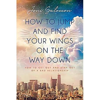 How to Jump and Find Your Wings on the Way Down by Joni Salomon