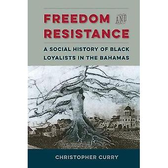 Freedom and Resistance - A Social History of Black Loyalists in the Ba