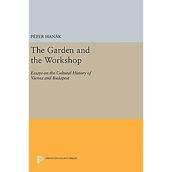 The Garden and the Workshop - Essays on the Cultural History of Vienna